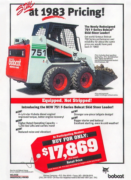 In the 1990s, Bobcat advertised the Bobcat 751 for the same price that it sold for a decade earlier — in 1983.